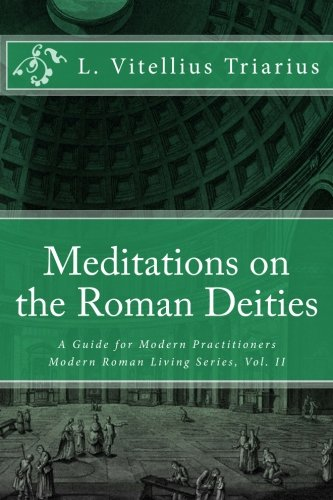 9781493631780: Meditations on the Roman Deities: A Guide for Modern Practitioners (Modern Roman Living Series)