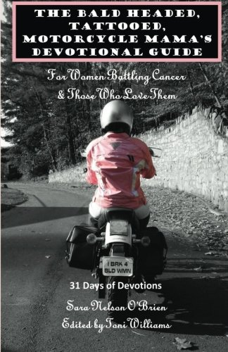 9781493633340: The Bald Headed, Tattooed, Motorcycle Mama's Devotional Guide: For Women Battling Cancer & Those Who Love Them