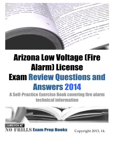 9781493633876: Arizona Low Voltage (Fire Alarm) License Exam Review Questions and Answers 2014: A Self-Practice Exercise Book covering fire alarm technical information (150 questions)