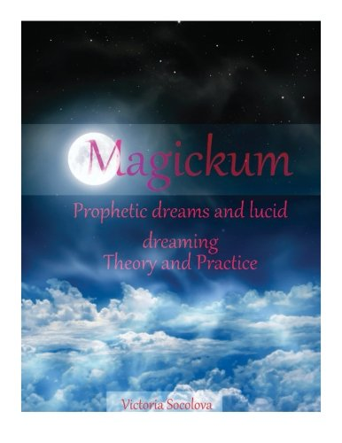 Magickum. Prophetic dreams and lucid dreaming.Theory and practice (Volume 12): Victoria Socolova
