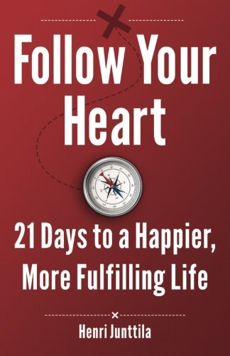 9781493635917: Follow Your Heart: 21 Days to a Happier, More Fulfilling Life