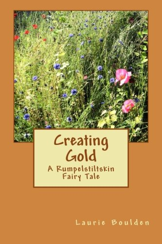 9781493636044: Creating Gold: A Rumpelstiltskin Fairy Tale