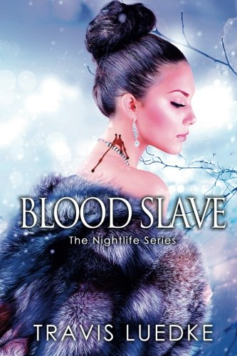 Blood Slave: (Dark Paranormal Romance) (The Nightlife: Luedke, Travis