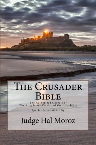 9781493639182: The Crusader Bible: The Authorized Gospels of The King James Version of The Holy Bible with a Special Introduction by Judge Hal Moroz