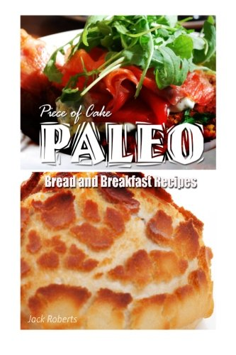 9781493640300: Piece of Cake Paleo - Bread and Breakfast Recipes