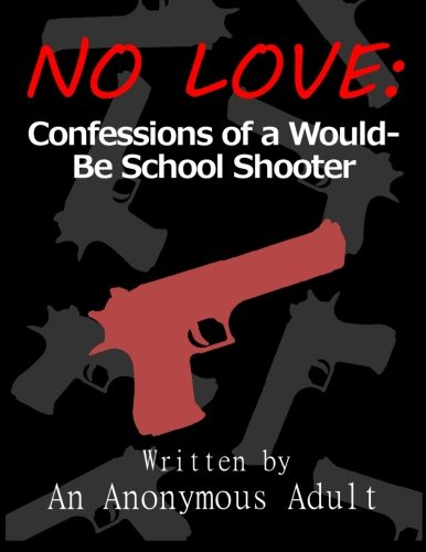 9781493642250: No Love: Confessions of a Would-Be School Shooter
