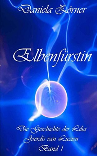 9781493642571: Elbenfürstin: Die Geschichte der Lilia Joerdis van Luzien Band 1: Volume 1