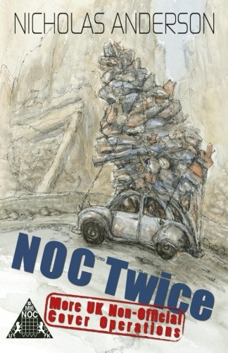 9781493646449: NOC Twice: More UK Non-Official Cover Operations (The NOC Trilogy) (Volume 2)