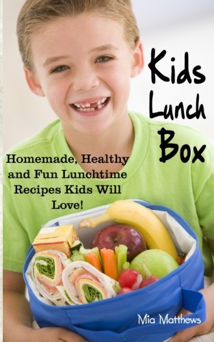 9781493646890: Kids Lunch Box: Homemade, Healthy and Fun Lunchtime Recipes Kids Will Love!