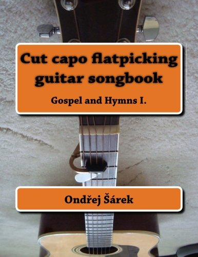 9781493646999: Cut capo flatpicking guitar songbook: Gospel and Hymns I.