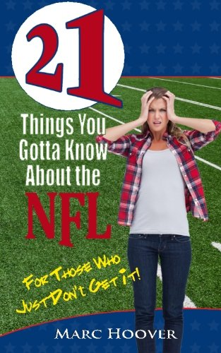 21 Things You Gotta Know About the NFL: For Those Who Just Don't Get It! (21 Book Series): ...