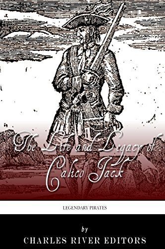 Legendary Pirates: The Life and Legacy of Calico Jack: Charles River Editors