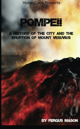 Pompeii: A History of the City and the Eruption of Mount Vesuvius: Fergus Mason