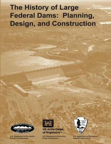 9781493649044: The History of Large Federal Dams: Planning, Design, and Construction