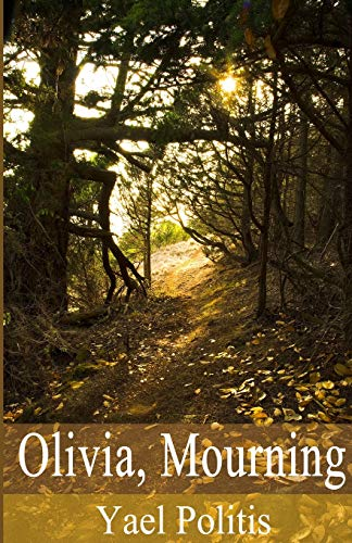 Olivia, Mourning: Book 1 of the Olivia: Politis, Yael