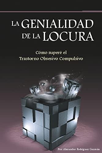 9781493652617: La genialidad de la locura: Cómo superé el Trastorno Obsesivo Compulsivo (Spanish Edition)