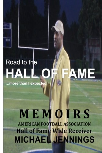 9781493654352: Road to the HALL OF FAME... more than I expected: MEMOIRS, Hall of Fame Wide Receiver, American Football Association MICHAEL JENNINGS