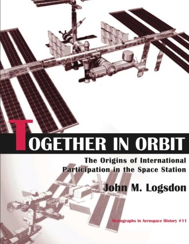 9781493656998: Together in Orbit: The Origins of International Participation in the Space Station (The NASA History Series)
