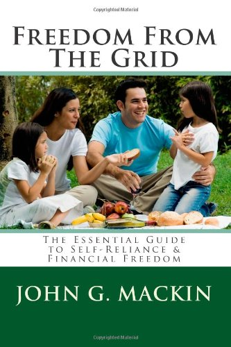 9781493658275: Freedom From The Grid: The Essential Guide to Self-Reliance & Financial Freedom