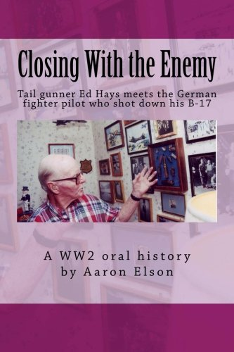 9781493660506: Closing With the Enemy: An Interview With B-17 Tail Gunner Ed Hays