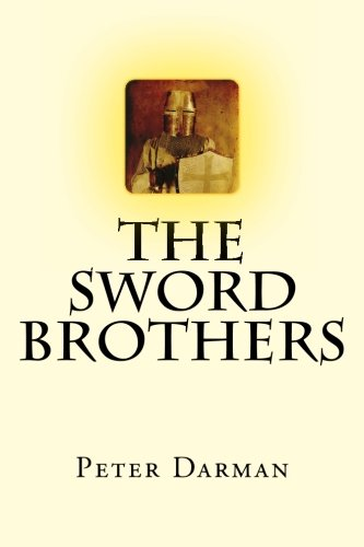 The Sword Brothers (The Crusader Chronicles) (Volume 1): Darman, Peter