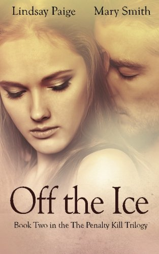 Off the Ice (The Penalty Kill Trilogy) (Volume 2): Paige, Lindsay; Smith, Mary