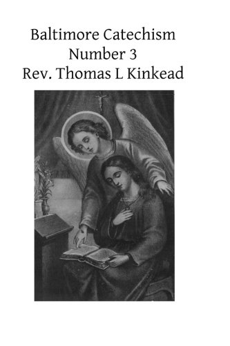 Baltimore Catechism Number 3: Kinkead, Rev Thomas