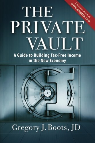 The Private Vault: A Guid to Building Tax-Free INcome in the New Economy: Boots JD, Gregory J.