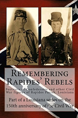 Remembering Rapides Rebels: Portraits of Confederates and: Randy DeCuir DeCuir