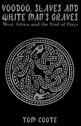 Voodoo, Slaves and White Man's Graves: West Africa and the End of Days: Coote, Tom