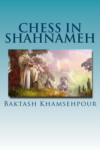 "9781493669295: Chess in Shahnameh: ""Chess in Shahnameh"" is an eloquent translation of a small part of the long tale of Chess in the major epic of Iran, The Shahnameh of Ferdowsi."