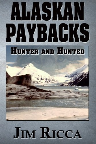 9781493669325: Alaskan Paybacks: Hunter and Hunted in Alaska