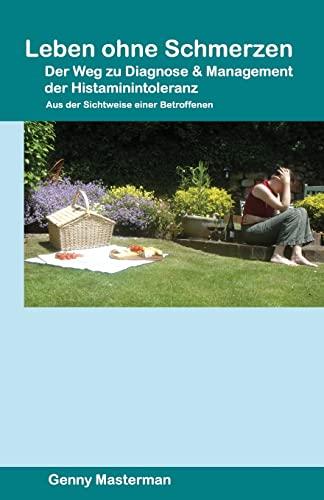 9781493671670: Leben ohne Schmerzen - Der Weg zu Diagnose und Management der Histaminintoleranz: Aus der Sichtweise einer Betroffenen