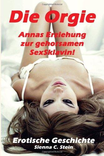 9781493672820: Die Orgie - Annas Erziehung zur gehorsamen SexSklavin!