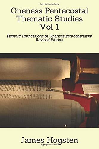 9781493676484: Oneness Pentecostal Thematic Studies: Hebraic Foundations of Oneness Pentecostalism (Volume 1)