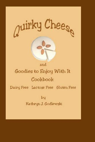9781493679454: Quirky Cheese and Goodies to Enjoy With It Cookbook: Dairy Free * Lactose Free * Gluten Free