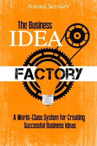 The Business Idea Factory: A World-Class System for Creating Successful Business Ideas 9781493682201 The Business Idea Factory is an effective and easy-to-use system for creating successful business ideas. It is based on 10 years of rese