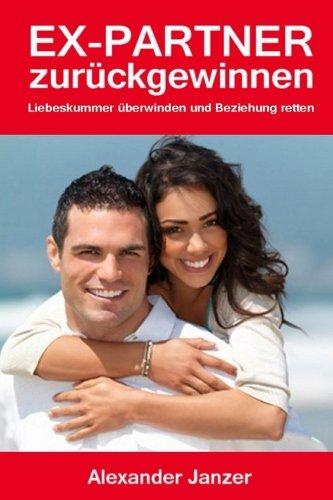 9781493686360: Ex Partner zurück gewinnen: Liebeskummer überwinden und Beziehung retten