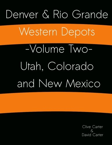 Denver & Rio Grande Western Depots -Volume Two- Utah, Colorado and New Mexico: Denver & Rio...