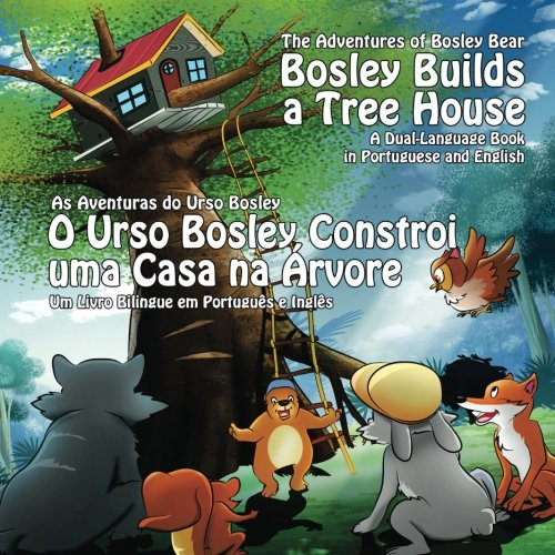 9781493688432: Bosley Builds a Tree House (O Urso Bosley Constroi uma Casa na Arvore): A Dual Language Book in Portuguese and English (The Adventures of Bosley Bear) (Volume 4)