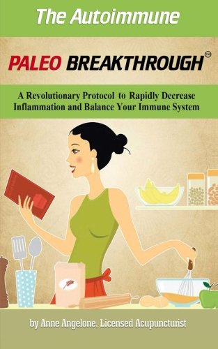 9781493688814: The Autoimmune Paleo Breakthrough: A Revolutionary Protocol to Rapidly Decrease Inflammation and Balance Your Immune System