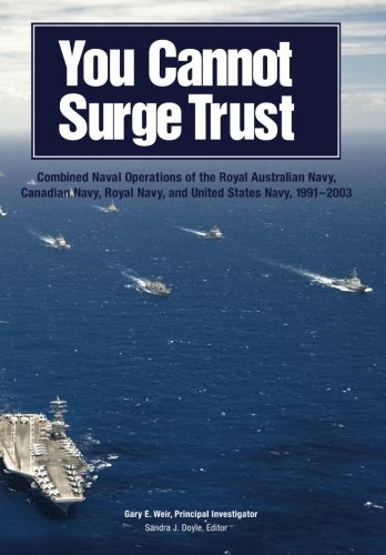 9781493690589: You Cannot Surge Trust: Combined Naval Operations of the Royal Australian Navy, Canadian Navy, Royal Navy, and United States Navy, 1991-2003