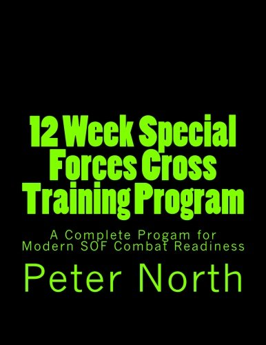 9781493691258: 12 Week Special Forces Cross Training Program: A Complete Progam for Modern SOF Combat Readiness