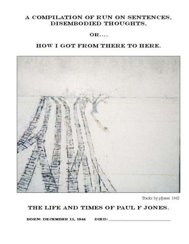 9781493691555: A Compilation of Run-on Sentences, Disembodied thoughts, Or How I got from there to here: The Life and Times of Paul F. Jones