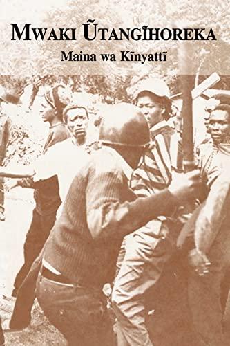 Mwaki Utangihoreka (Kikuyu Edition): kinyatti, prof maina