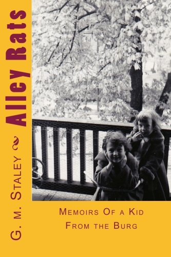 Alley Rats: Memoirs Of a Kid From the Burg: Staley, G. m.
