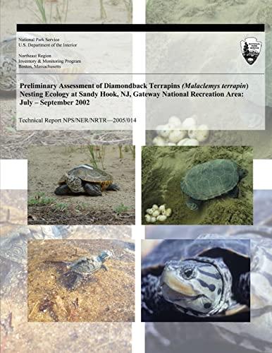 9781493695362: Preliminary Assessment of Diamondback Terrapins (Malaclemys terrapin) Nesting Ecology at Sandy Hook, NJ, Gateway National Recreation Area: July ? ... 2002 (Technical Report NPS/NER/NRTR?2005/014)