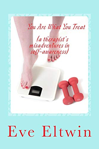 9781493696239: You Are What You Treat (a therapist's misadventures in self-awareness)