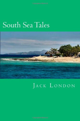 9781493697328: South Sea Tales (The Complete Short Stories of Jack London)