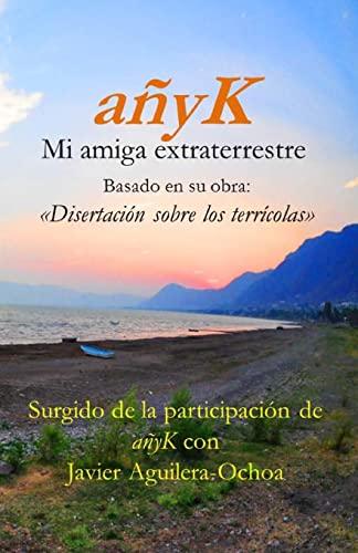 Anyk, Mi Amiga Extraterrestre III: Disertacion Sobre: Aguilera-Ochoa, Javier